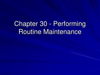 Chapter 30 - Performing Routine Maintenance