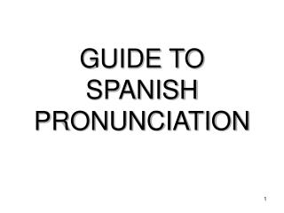 GUIDE TO SPANISH PRONUNCIATION