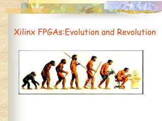 Xilinx FPGAs:Evolution and Revolution