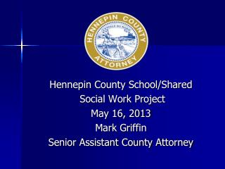 Hennepin County School/Shared  Social Work Project May 16, 2013  Mark Griffin