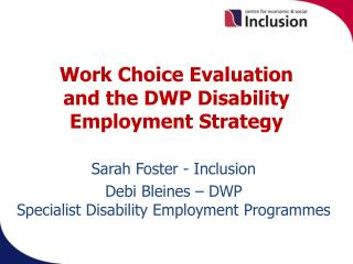 Work Choice Evaluation and the DWP Disability Employment Strategy .