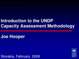 Introduction to the UNDP  Capacity Assessment Methodology   Joe Hooper