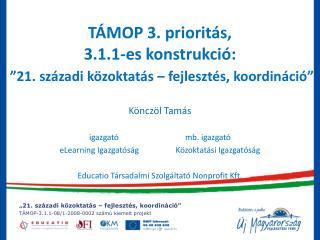 """TÁMOP 3. prioritás,  3.1.1-es konstrukció: """"21. századi közoktatás – fejlesztés, koordináció"""""""