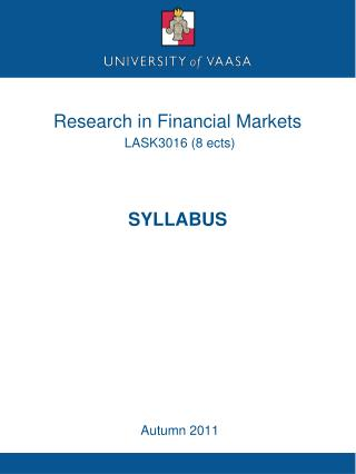 Research in Financial Markets LASK3016 (8 ects) SYLLABUS Autumn 2011
