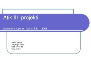 Atik III -projekti  Avoimen yliopiston foorumi 31.1.2008