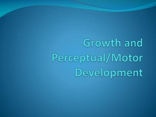 Growth and Perceptual