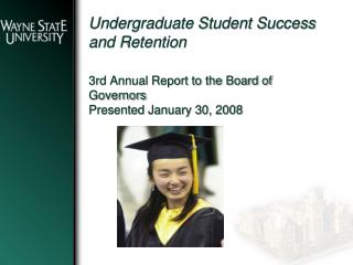 Undergraduate Student Success and Retention  3rd Annual Report to the Board of  Governors Presented January 30, 2008