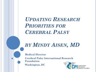 Updating Research Priorities for  Cerebral Palsy   by Mindy Aisen, MD