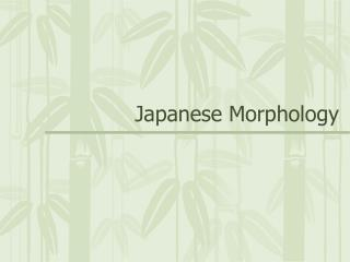 Japanese Morphology
