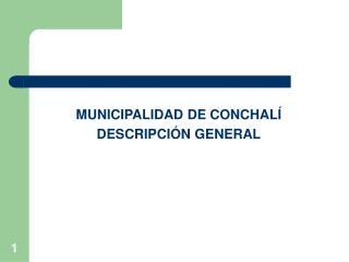 MUNICIPALIDAD DE CONCHALÍ DESCRIPCIÓN GENERAL