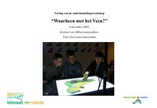 """Verslag van de onderhandelingsworkshop  """"Waarheen met het Veen?"""" 9 december 2008,"""
