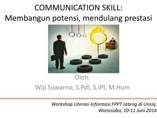 COMMUNICATION SKILL: Membangun potensi ,  mendulang prestasi
