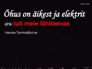 K äsmu 2006 Õhus on äikest ja elektrit  ehk  tuli meie lähitaevas Hannes.Tammet@ut.ee