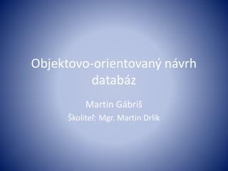 Objektovo-orientovan ý návrh  databáz