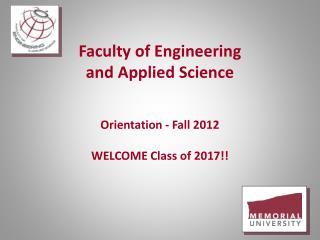 Faculty of Engineering  and Applied Science Orientation - Fall 2012  WELCOME Class of 2017!!