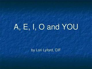 A, E, I, O and YOU by Lori Lyford, CIF
