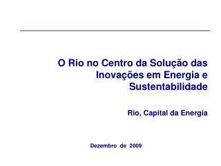 O Rio no Centro da Solução das Inovações em Energia e Sustentabilidade Rio, Capital da Energia