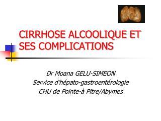 CIRRHOSE ALCOOLIQUE ET SES COMPLICATIONS