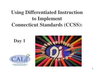Using Differentiated Instruction  to Implement  Connecticut Standards (CCSS):