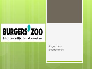 Burgers' zoo  Entertainment