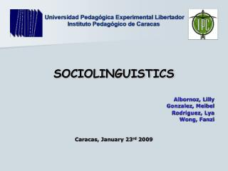 SOCIOLINGUISTICS Albornoz, Lilly Gonzalez, Meibel Rodriguez, Lya Wong, Fanzi