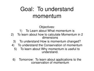 Goal:  To understand momentum
