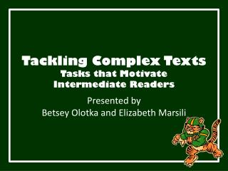 Tackling Complex Texts Tasks that Motivate  Intermediate  Readers
