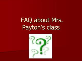 FAQ about Mrs. Payton's class