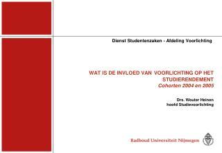 WAT IS DE INVLOED VAN VOORLICHTING OP HET  STUDIERENDEMENT Cohorten 2004 en 2005