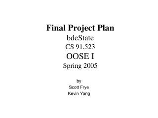 Final Project Plan bdeState CS 91.523 OOSE I Spring 2005