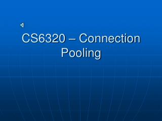 CS6320 � Connection Pooling