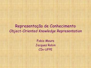 Representação de Conhecimento Object-Oriented Knowledge Representation