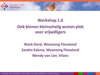 Workshop 1.6  Ook  binnen kleinschalig wonen plek voor  vrijwilligers