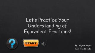 Let�s Practice Your Understanding of Equivalent Fractions!