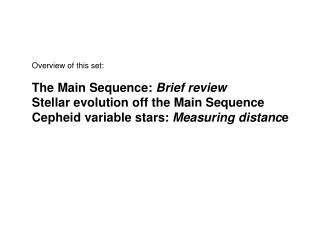 Overview of this set: The Main Sequence:  Brief review  Stellar evolution off the Main Sequence