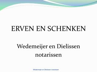 ERVEN EN SCHENKEN Wedemeijer en Dielissen notarissen