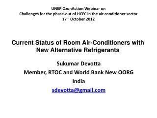 Sukumar Devotta Member, RTOC and World Bank New OORG India sdevotta@gmail