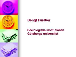Bengt Furåker Sociologiska institutionen Göteborgs universitet