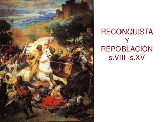 RECONQUISTA Y REPOBLACIÓN s.VIII- s.XV