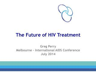 The Future of HIV Treatment Greg Perry Melbourne – International AIDS Conference July 2014