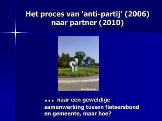 Het proces van 'anti-partij'(2006) naar partner (2010)