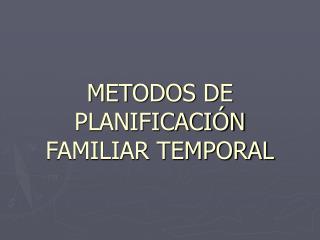 METODOS DE PLANIFICACI N FAMILIAR TEMPORAL