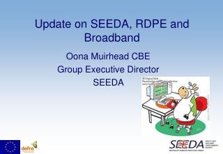 Update on SEEDA, RDPE and Broadband