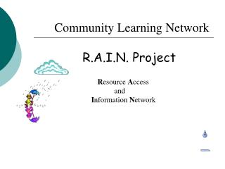 Community Learning Network R.A.I.N. Project