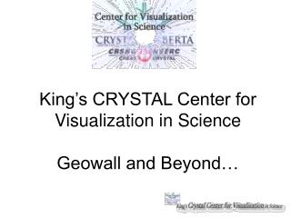 King's CRYSTAL Center for Visualization in Science Geowall and Beyond…