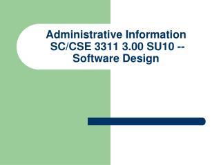 Administrative Information SC/CSE 3311 3.00 SU10 -- Software Design