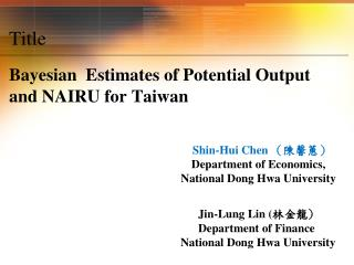 Title Bayesian Estimates of Potential Output  and NAIRU for Taiwan