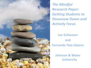 The Mindful Research  Paper:  Getting Students to Slooooow Down and Actively Focus  Joe Eshleman