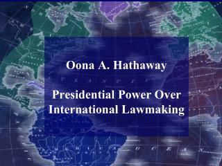 Oona A. Hathaway Presidential Power Over International Lawmaking