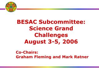 BESAC Subcommittee: Science Grand Challenges  August 3-5, 2006